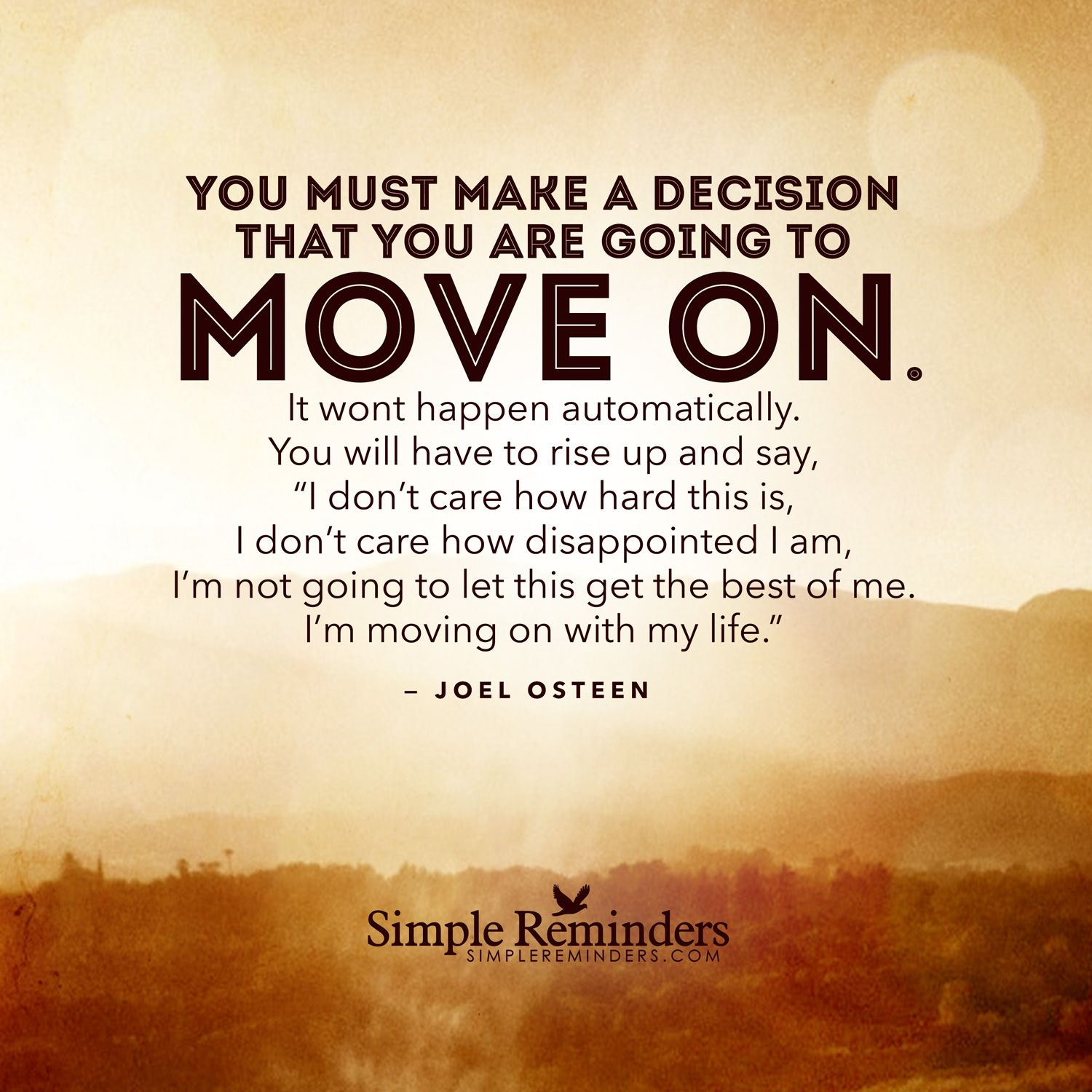 You must make a decision that you are going to move on. It