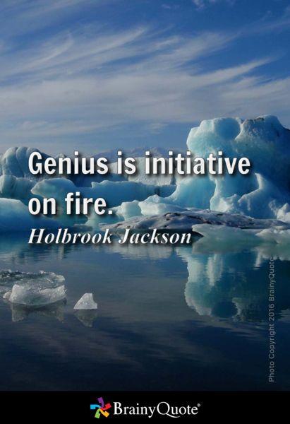 Genius is initiative on fire. - Holbrook Jackson
