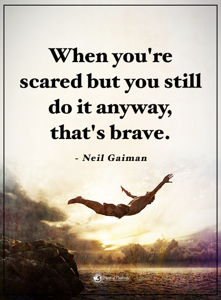 When you're scared but you still do it anyway, that's brave. - Neil Gaiman  #powerofpositivity #positivewords  #positivethinking #inspirationalquote #motivationalquotes #quotes #life #love #hope #faith #trust #truth #loyalty #honesty #brave #scared