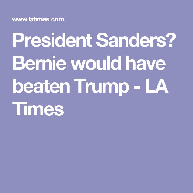 President Sanders Bernie Would Have Beaten Trump Bernie Gop Democratic Socialism