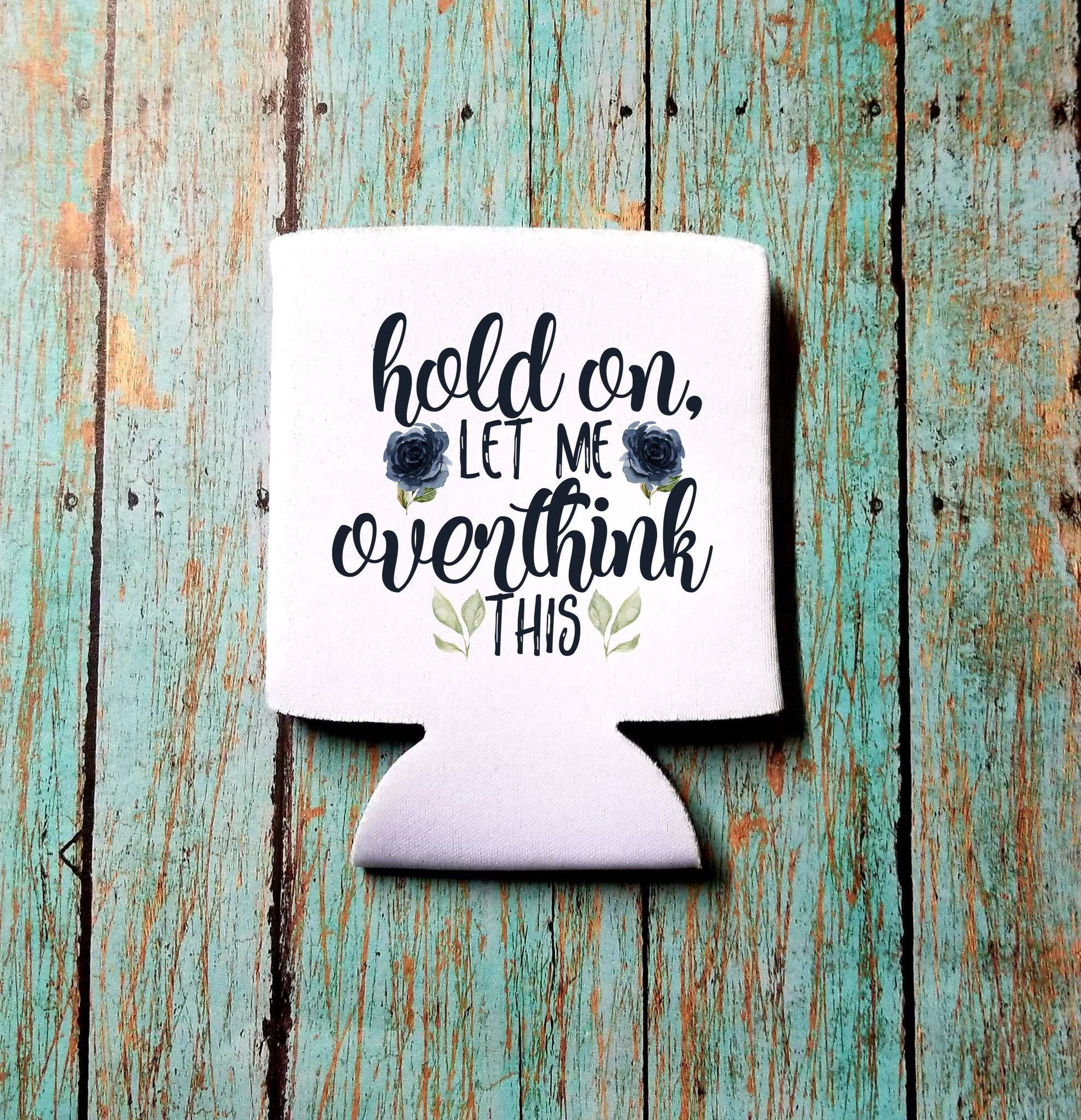 Hold On Let Me Over Think This can cooler-gift for best friend-gift for coworker-christmas-coffee mug-coaster-card caddy-mouse pad