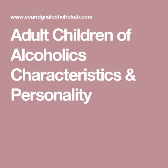 Adult Children of Alcoholics Characteristics & Personality