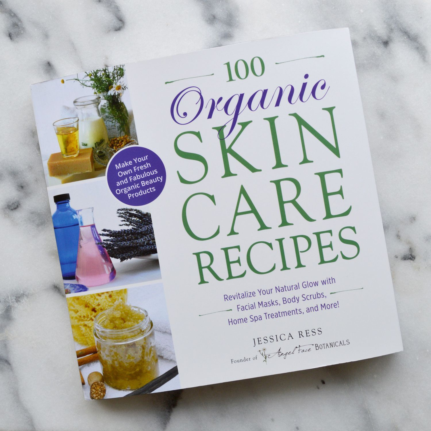 100 Organic Skincare Recipes Make Your Own Fresh And Fabulous Organic Beauty Products Organic Skin Care Recipes Organic Skin Care Skin Care Recipes