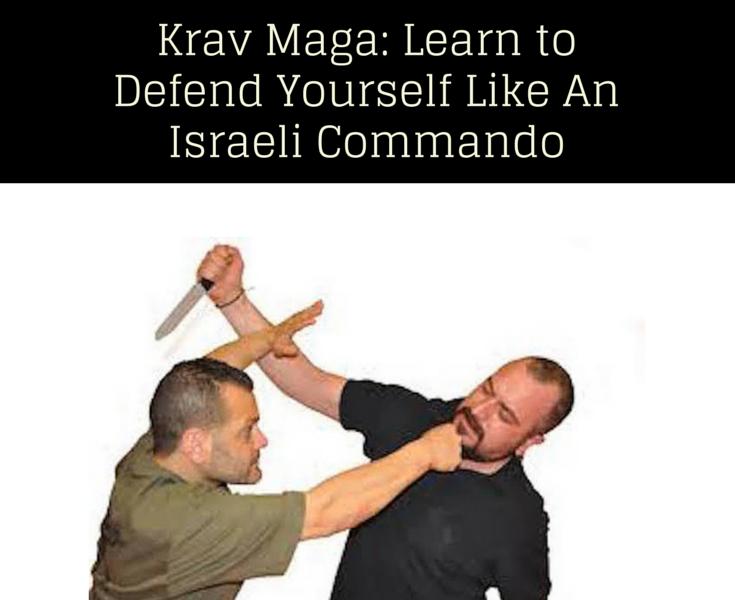 Through Krav Maga Defend Yourself Like An Israeli Commando