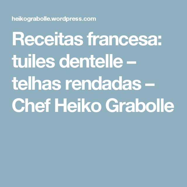 Receitas francesa: tuiles dentelle – telhas rendadas – Chef Heiko Grabolle