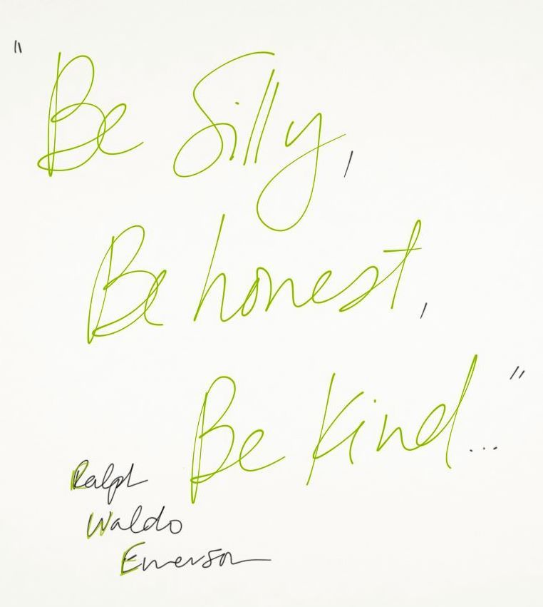 Be Silly // Be Honest // Be Kind. Emerson