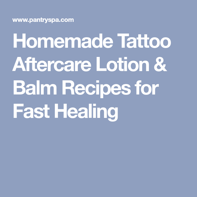 Homemade Tattoo Aftercare Lotion Balm Recipes For Fast Healing