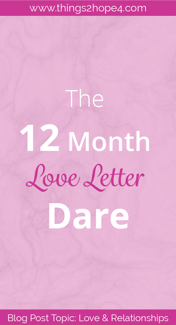 The 12 Month Love Letter Dare - things2hope4.com  607c5c85b