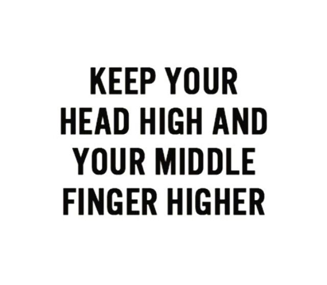 Keep Ur Head High And Ur Middle Finger Higher Nofgiven Funny
