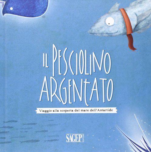 Il pesciolino argentato. Viaggio alla scoperta del mare dell'Artartide di aa.vv. http://www.amazon.it/dp/8863732221/ref=cm_sw_r_pi_dp_N6oqub0WKNJDV