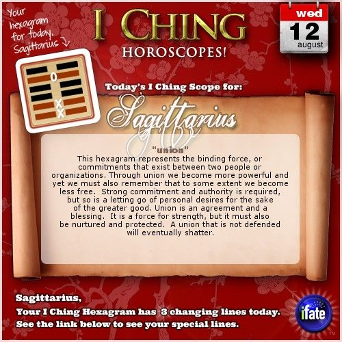 Today's I Ching Horoscope for Sagittarius: You have 3 changing lines!  Click here: http://www.ifate.com/iching_horoscopes_landing.html?I=668898&sign=sagittarius&d=12&m=08