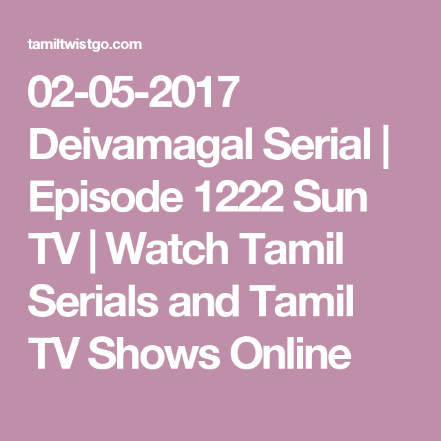 02-05-2017 Deivamagal Serial | Episode 1222 Sun TV | Watch Tamil Serials and Tamil TV Shows Online