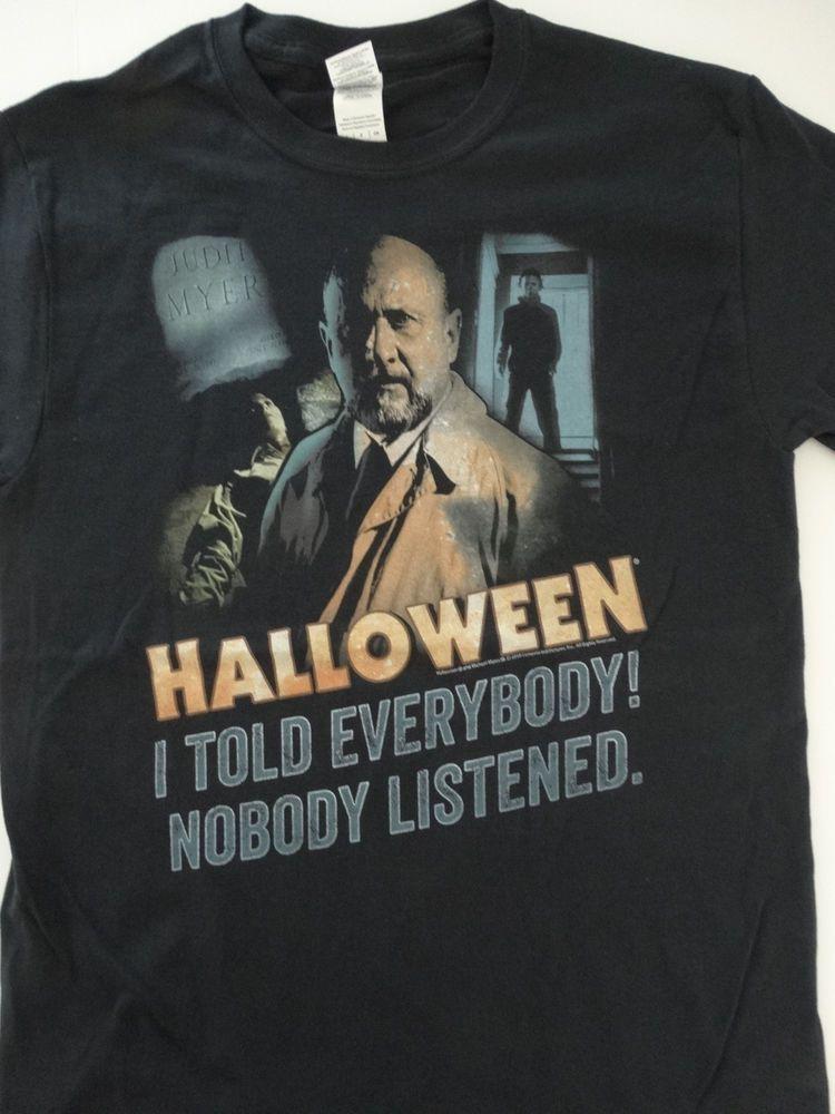 bc9a5f6dabdbad Michael Myers Halloween Movie Dr Loomis I Told Everybody Nobody Listened T- Shirt  Halloween  TShirt