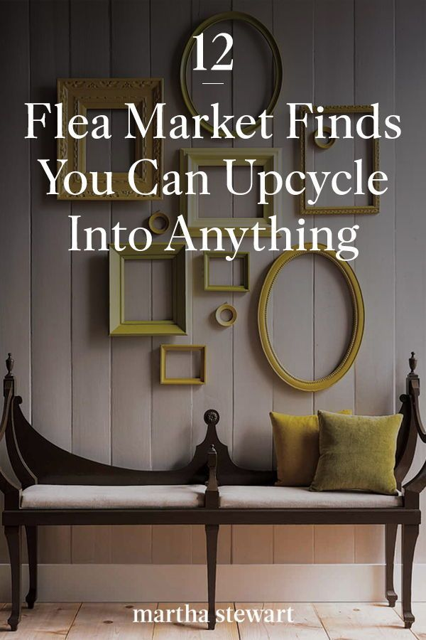 12 Flea Market Finds You Can Upcycle Into Anything