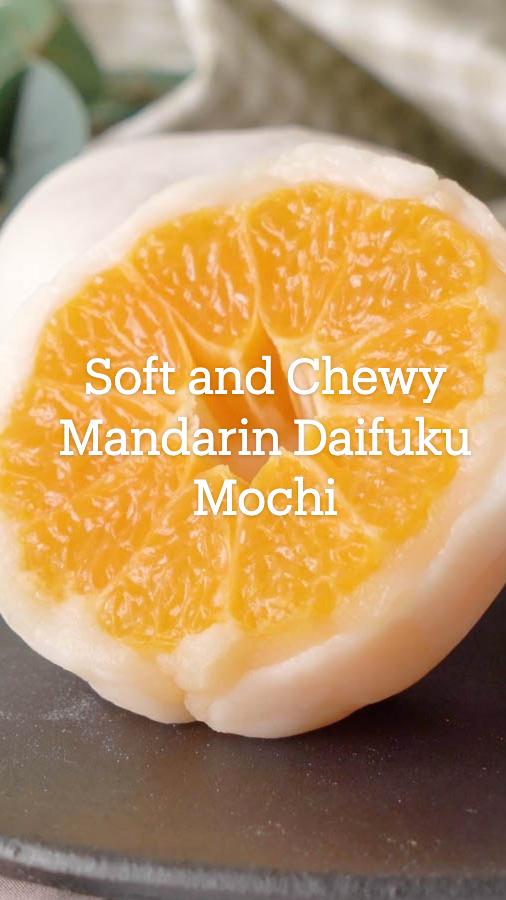 Soft and Chewy Mandarin DaifukuMochi
