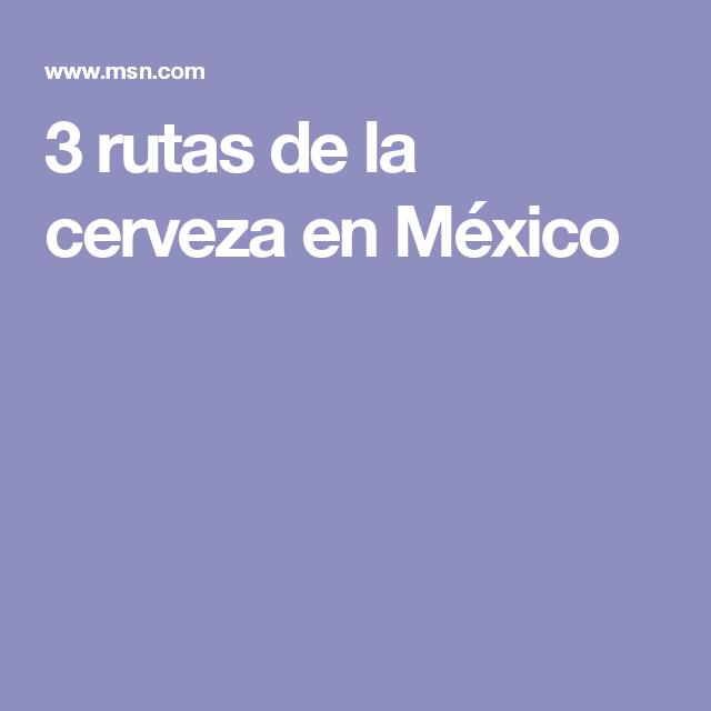3 rutas de la cerveza en México