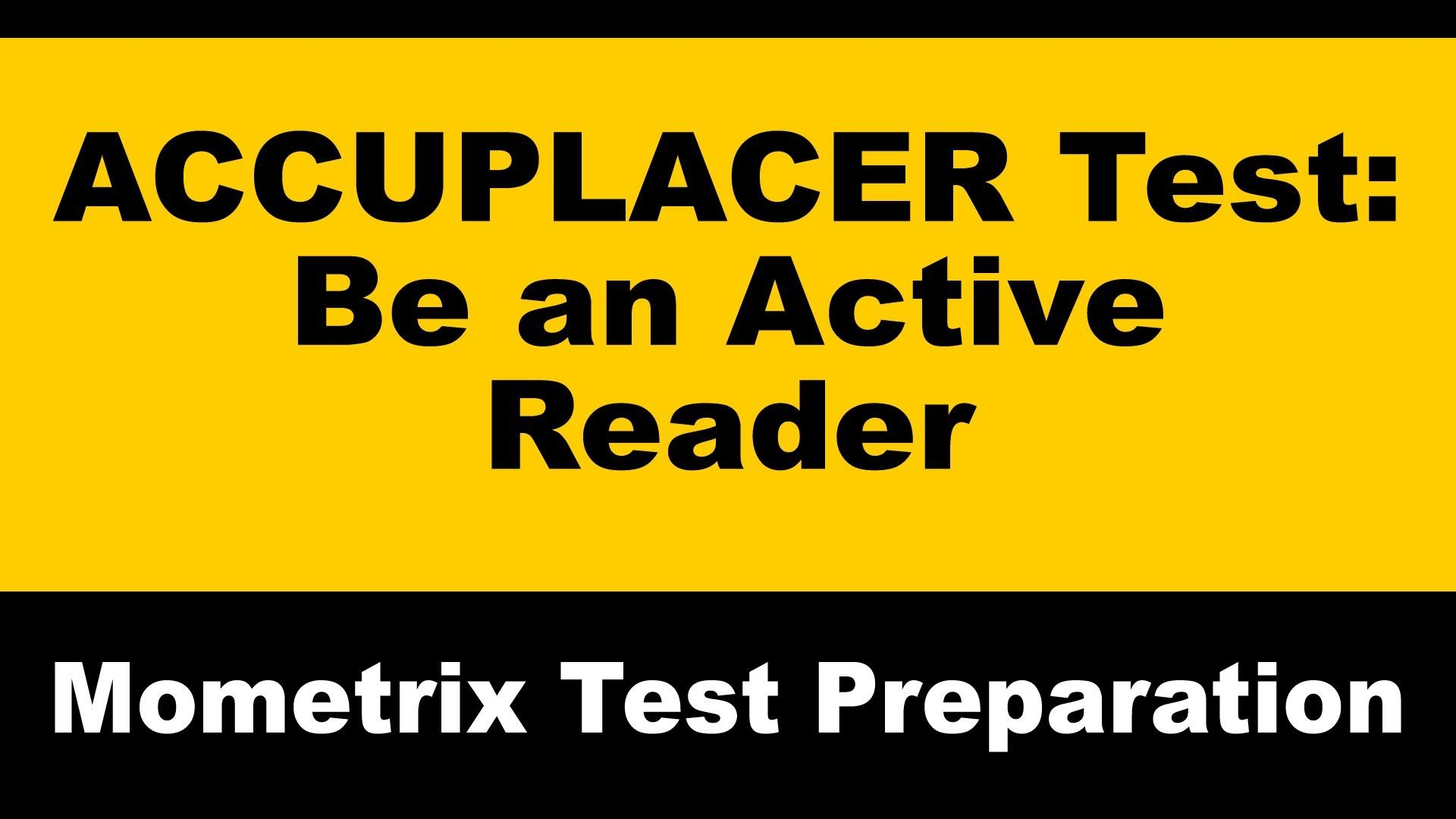 Accuplacer Reading Comprehension Study Tip About Being An Active Reader Accuplacerreading