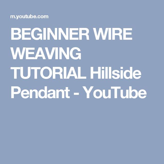 BEGINNER WIRE WEAVING TUTORIAL Hillside Pendant - YouTube   Ciondoli ...