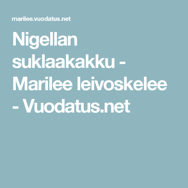 Nigellan suklaakakku - Marilee leivoskelee - Vuodatus.net