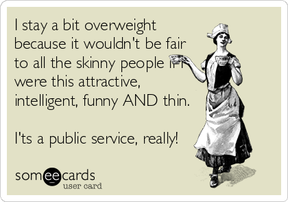 I stay a bit overweight