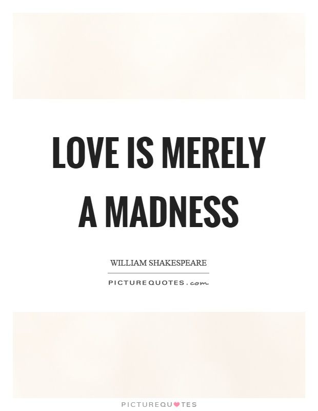 Love Is Merely A Madness Picture Quotes Shakespeare Quotes Wisdom Quotes Shakespeare Love Quotes