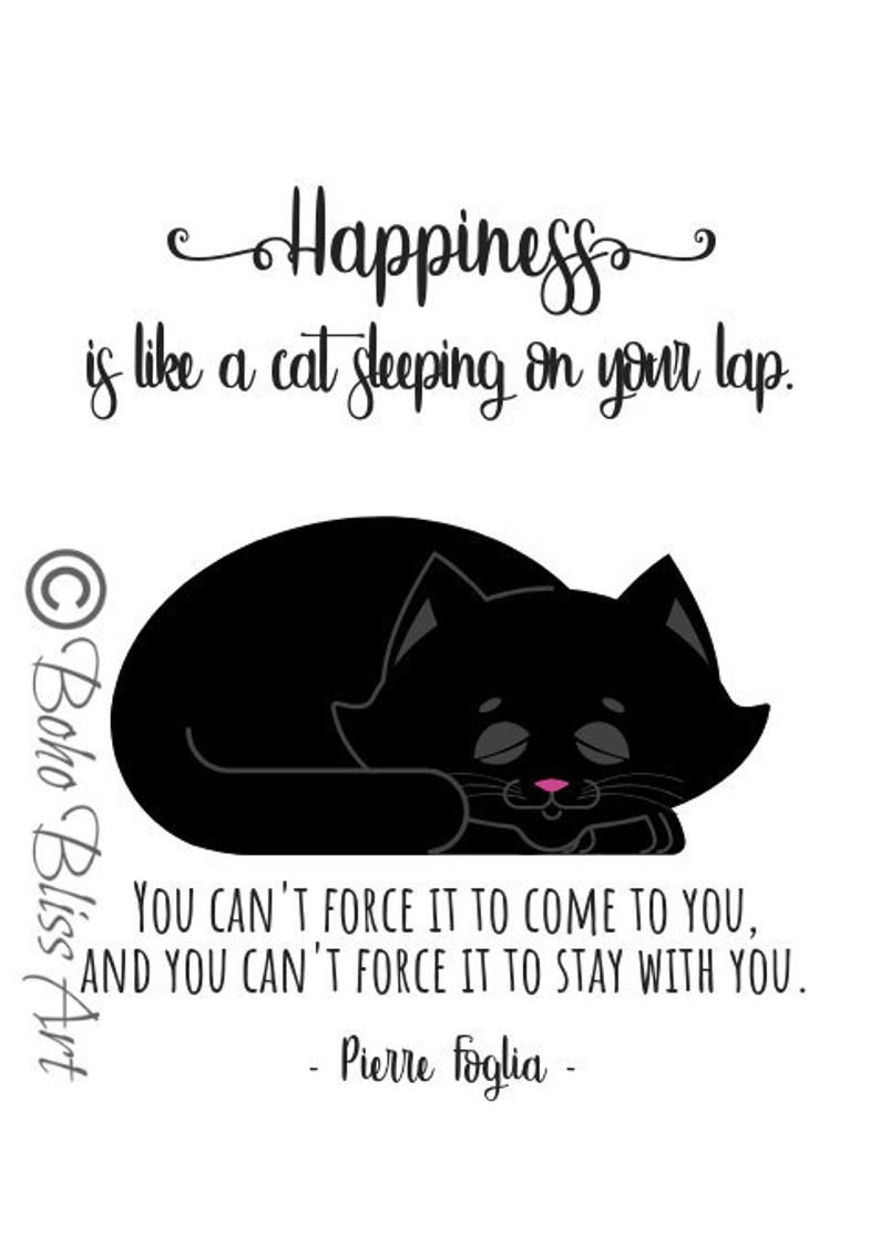 Happiness Is Like A Cat Sleeping On Your Lap Cat Quote Wall Art Happiness Quote Home Decor Office Decor Cat Quotes Cat Quotes Funny Cat Lover Quote
