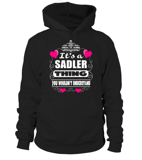 # It's SADLER Thing You Wouldn't Understand  .  HOW TO ORDER:1. Select the style and color you want: 2. Click Reserve it now3. Select size and quantity4. Enter shipping and billing information5. Done! Simple as that!TIPS: Buy 2 or more to save shipping cost!This is printable if you purchase only one piece. so dont worry, you will get yours.Guaranteed safe and secure checkout via:Paypal | VISA | MASTERCARD