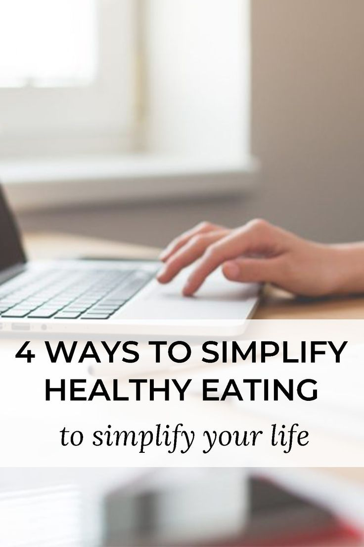 4 Ways to Simplify Healthy Eating to Simplify Your Life 4 ways to simplify healthy eating to simplify your life.