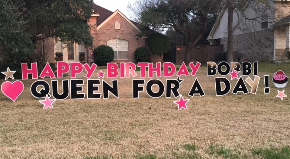 Dallas Yard Greetings Making Bobby Feel Extra Special On Her Birthday HAPPY BIRTHDAY BOBBI QUEEN FOR A DAY Love It