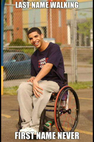"FUNNIEST thing I've see this year so far. HAHAHA   Sorry Drake, I love you so much, but you'll always be ""Wheelchair Jimmy"" in my heart :)"