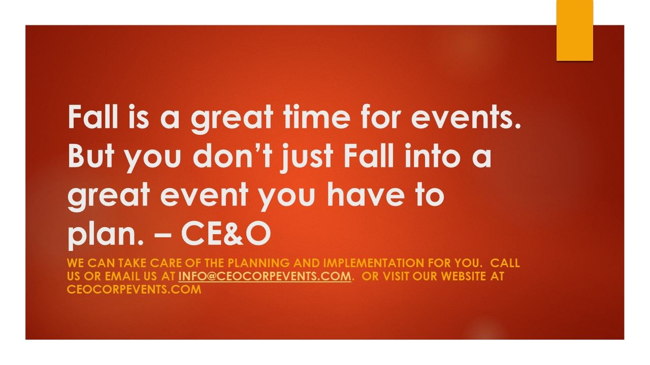 #MotivationalMonday: Fall is a great time for events. You don't just Fall into a great event you have to plan – CE&O   We can take care of the planning and implementation for you. Call us or email us at info@ceocorpevents.com. Or visit our website at ceocorpevents.com  #EventProfs #Motivation #MeetingProfs #Events #Meetings #EventQuote #Event #Quote