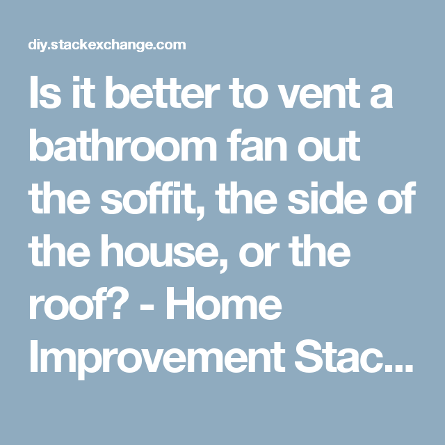 Exhaust Fan Install Always Vent The Fan To Your Home S Exterior With Images Bathroom Exhaust Fan Bathroom Exhaust Bathroom Vent Fan