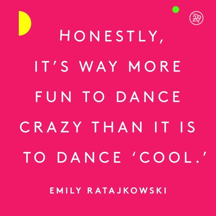 Honestly, it\'s way more fun to dance crazy than it is to dance ...