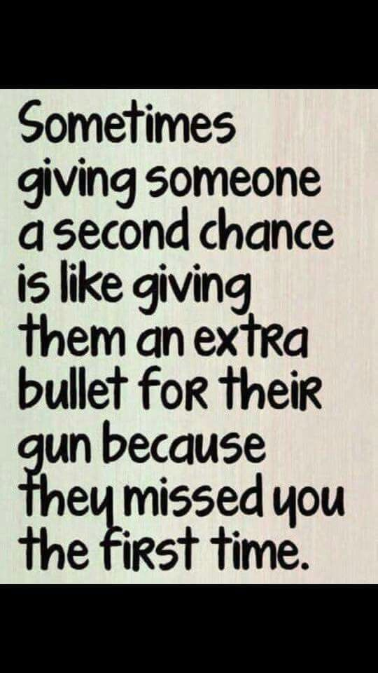 Sometimes Giving Someone A Second Chance Is Like Giving Them An