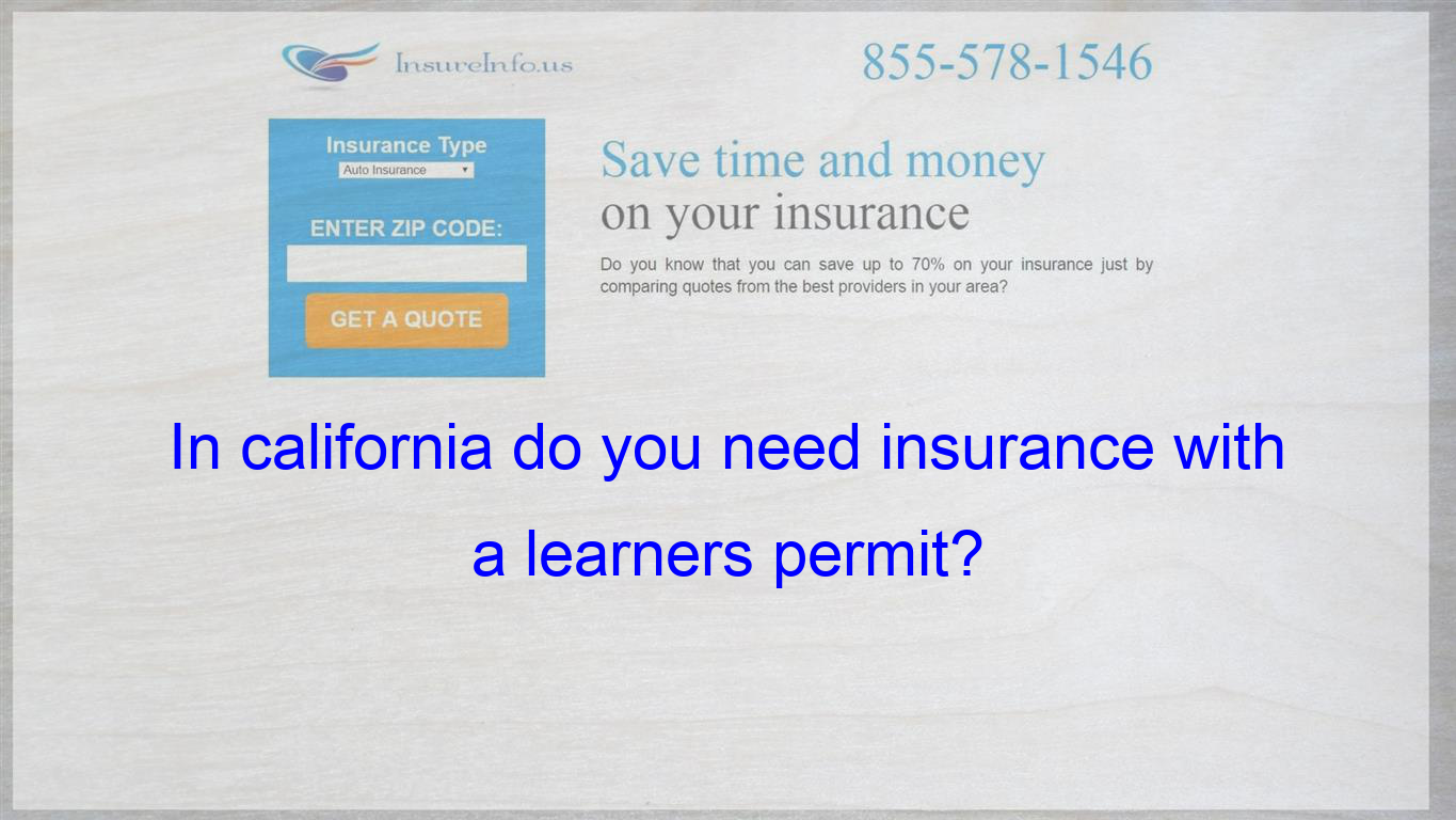 In California Do You Need Insurance With A Learners Permit