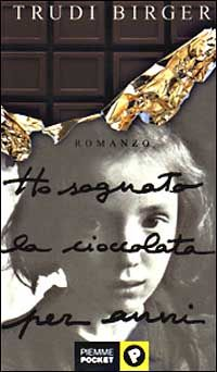 Ho sognato la cioccolata per anni - Trudi Birger - 113 recensioni su Anobii