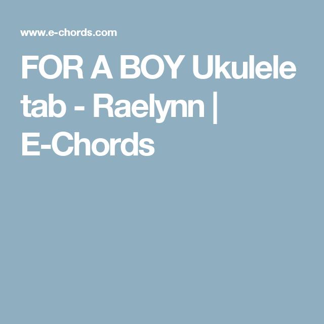 For A Boy Ukulele Tab Raelynn E Chords Ukelele Pinterest