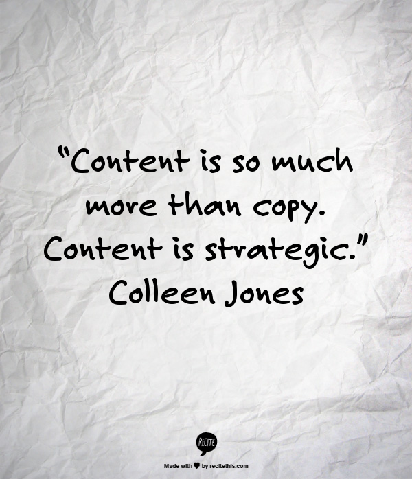 """""""Content is so much more than copy. Content is strategic."""" Colleen Jones #ContentStrategy"""