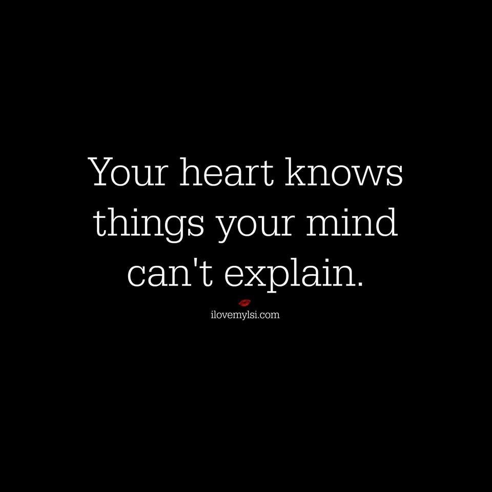 Fantastic Quotes Your Heart Knows Things Your Mind Can't Explainfor More