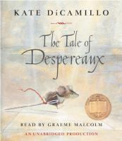 The Tale of Despereaux : Being the Story of a Mouse, a Princess, Some Soup and a Spool of Thread by Kate DiCamillo