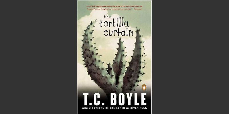 The Tortilla Curtain By T C Boyle Is Rich With Keen