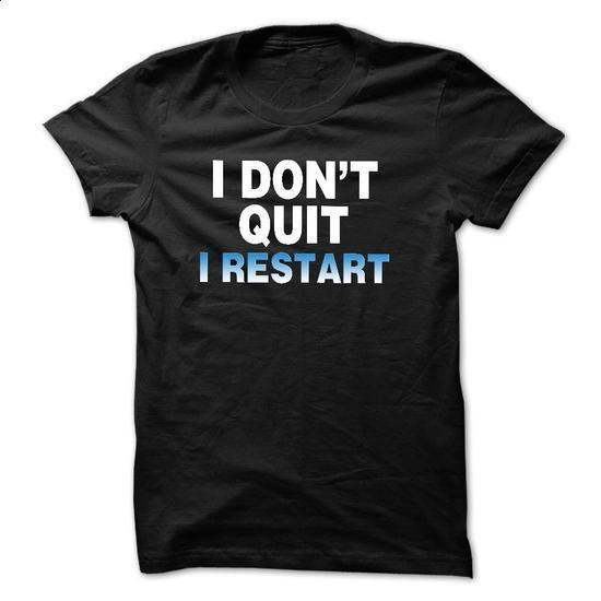 I Dont Quit I Restart Funny Shirt for Gamers - #tshirt men #cream sweater. CHECK PRICE => https://www.sunfrog.com/Gamer/I-Dont-Quit-I-Restart-Funny-Shirt-for-Gamers.html?68278