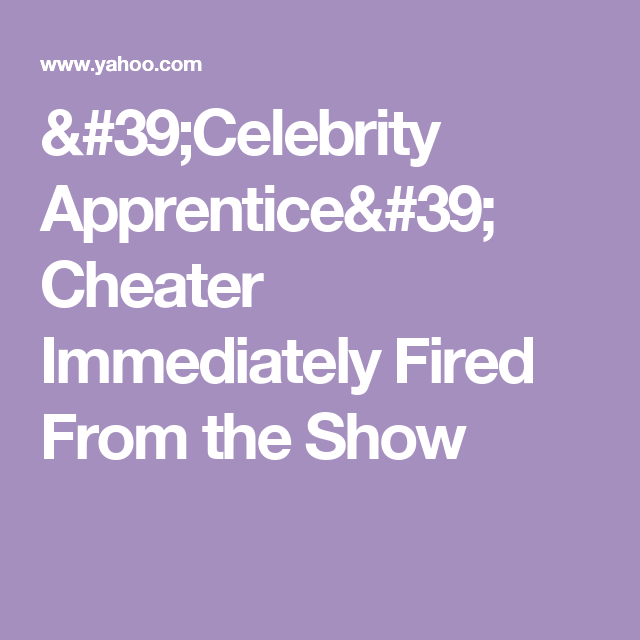 'Celebrity Apprentice' Cheater Immediately Fired From the Show