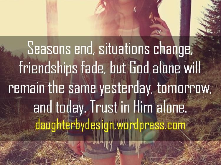 Quotes About Changing Friends: In A Changing World…{trust The One That Never Changes ...
