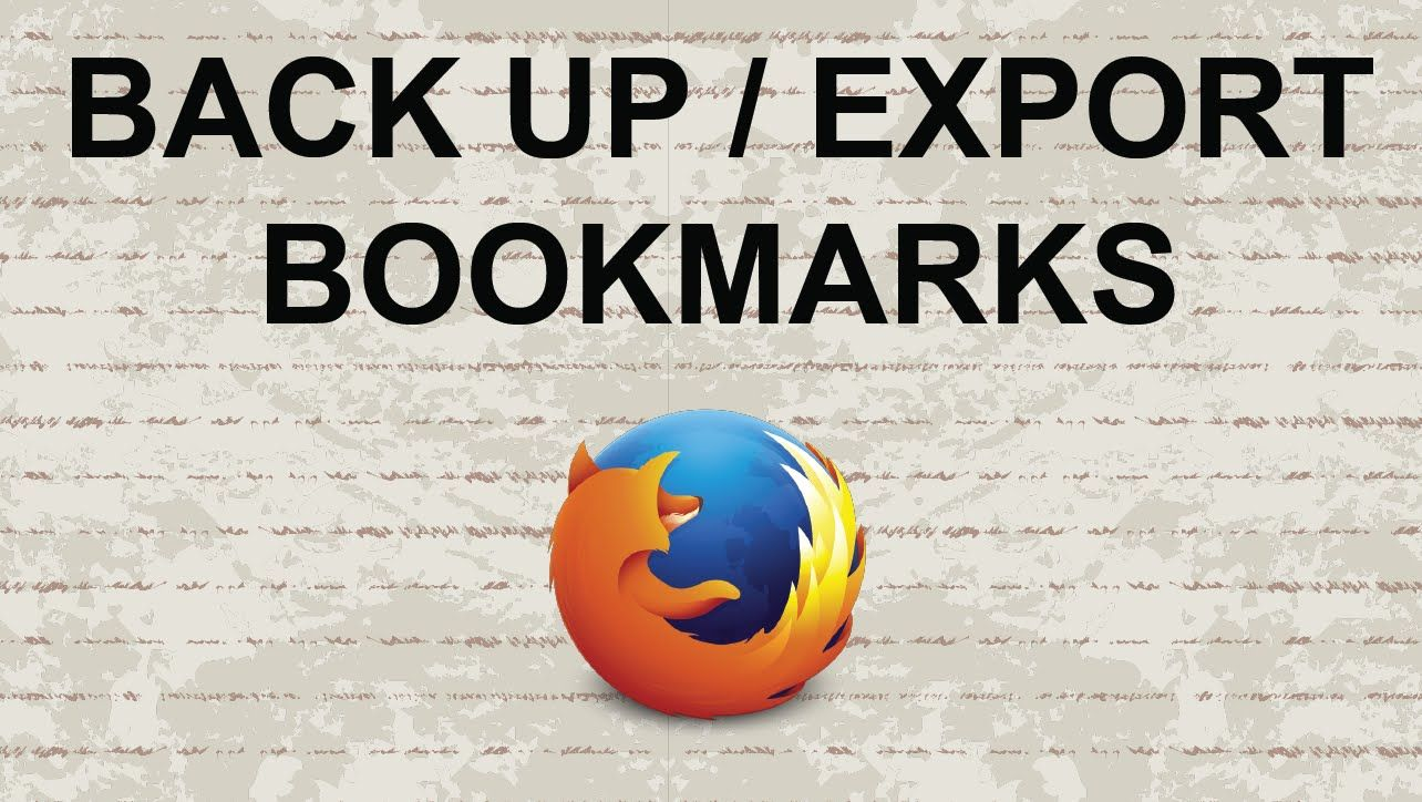 How to back up export your bookmarks on mozilla firefox