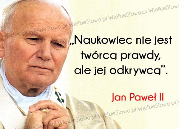 Naukowiec Nie Jest Twórcą Prawdy Jan Paweł Ii Nauka I