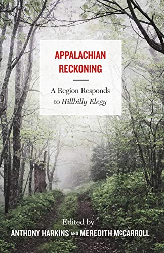 Amazon Com Appalachian Reckoning A Region Responds To Hillbilly Elegy Ebook Anthony Harkins Meredith Mccarroll Gateway Hillbilly Elegy Appalachia Elegy