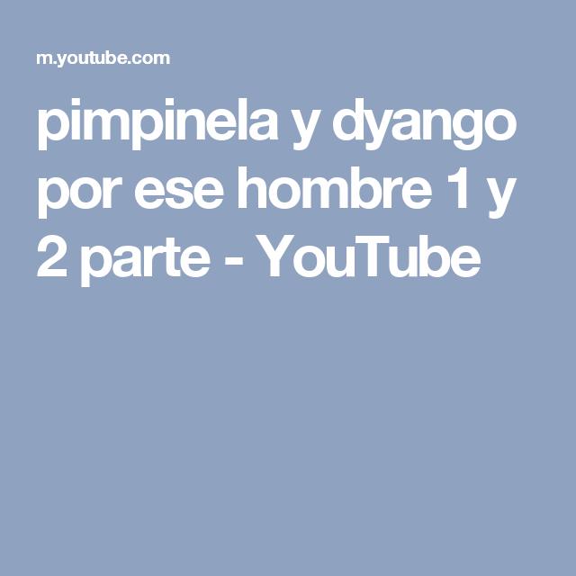 pimpinela y dyango por ese hombre 1 y 2 parte - YouTube