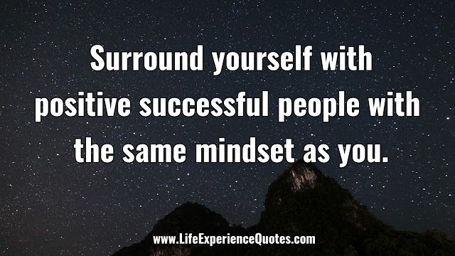 Surround Yourself With Positive Successful People With The Same