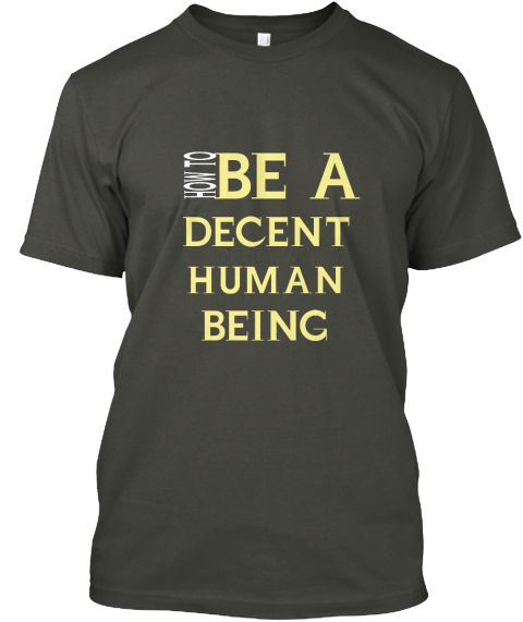 ffb4e2d07 How To Be A Decent Human Being Smoke Gray T-Shirt Front   Human ...